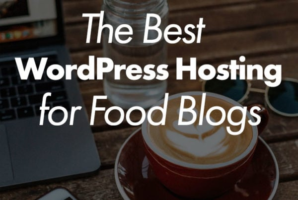 The Best Wordpress Hosting for Food Blogs