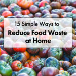 15 simple ways to reduce food waste at home